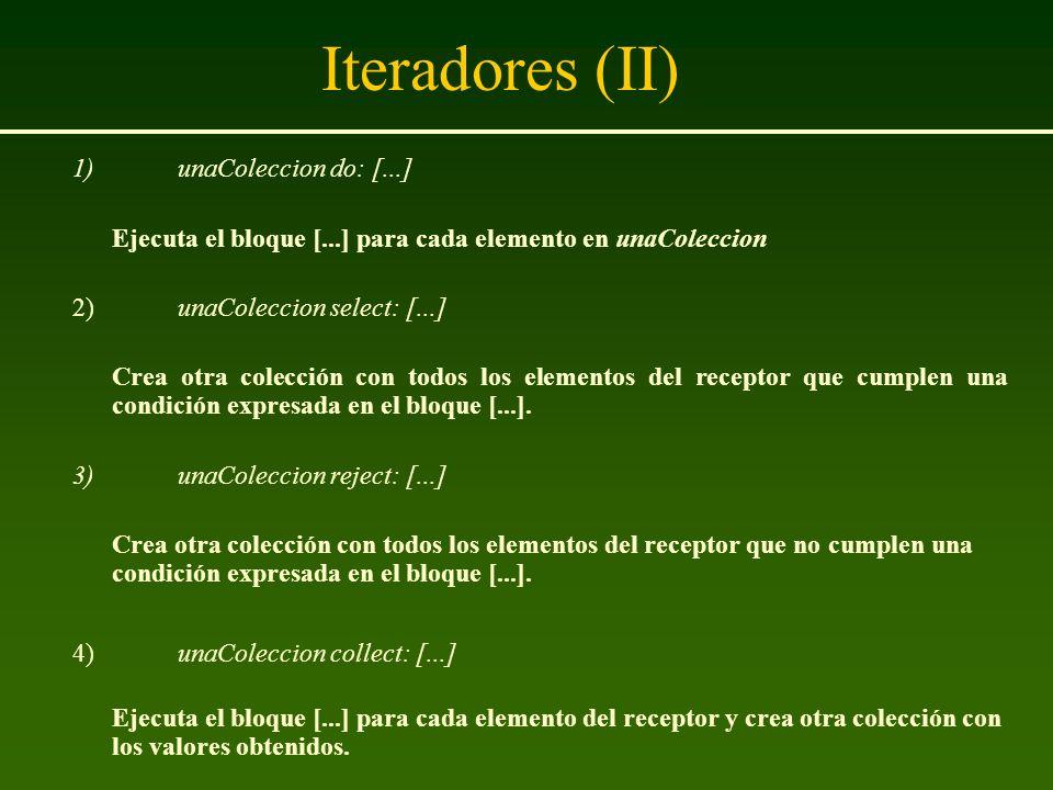 Iteradores (II) 1) unaColeccion do: [...]